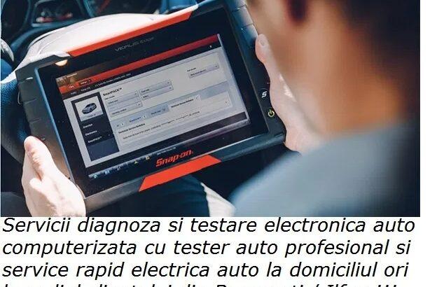 Diagnoza testare service mobil electrica auto & deplasare la domiciliu