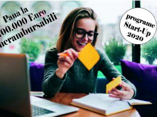 Pana la 100.000 Euro nerambursabili! Incepe o afacere! Start Up 2020.